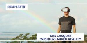Comparatif 2021 des casques Windows Mixed Reality : Avis, Prix, Lequel acheter ?